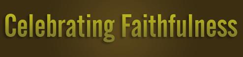 Celebrating Faithfulness