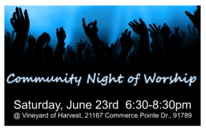 Community Night of Worship @ Vineyard of Harvest | Walnut | California | United States