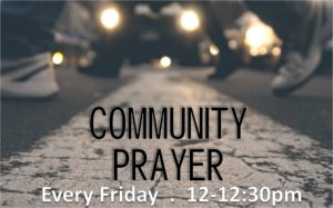 Community Prayer @ Check our Facebook page for location information each week!