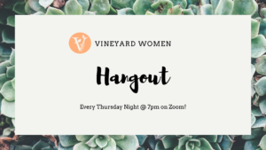 Vineyard Women Hangout (Over Zoom)